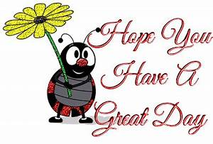 Hope You Have a Great Day! :: Good Day :: MyNiceProfile.com