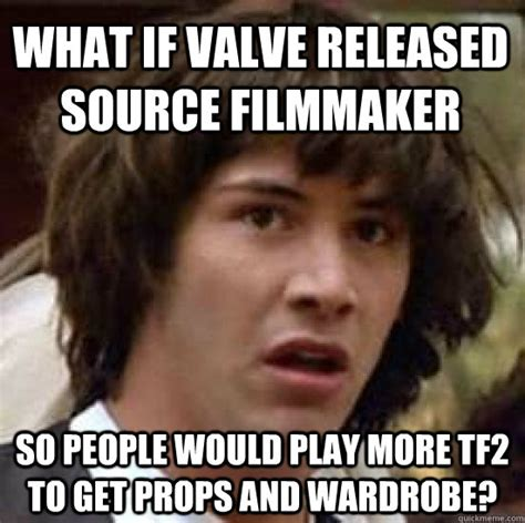 Meme Source - what if valve released source filmmaker so people would play more tf2 to get props and wardrobe