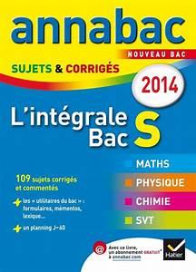 Bac S Maths 2014 : livre annales annabac 2014 l 39 int grale bac s sujets et corrig s en maths physique chimie et ~ Medecine-chirurgie-esthetiques.com Avis de Voitures