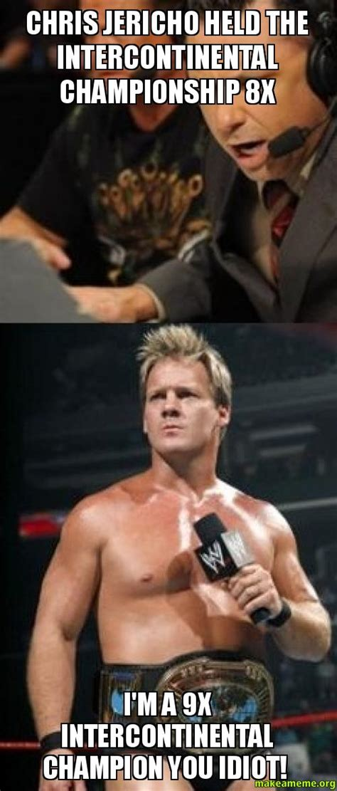Chris Jericho Memes - chris jericho held the intercontinental chionship 8x i m a 9x intercontinental chion you