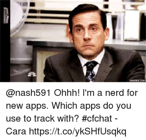 I M A Nerd Meme - ohhh i m a nerd for new apps which apps do you use to track with cfchat cara