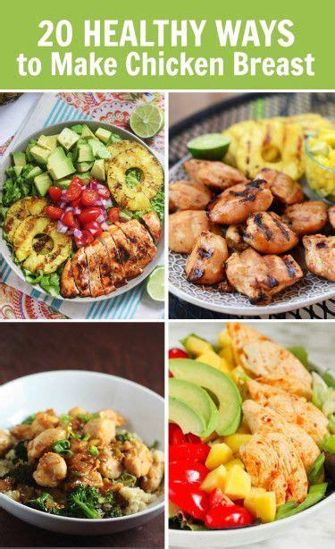 best way to cook chicken breast 20 healthy ways to make chicken breast chicken breasts recipes and healthy chicken