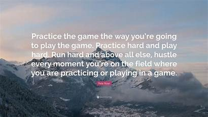 Pete Rose Quotes Practice Play Way Quotefancy