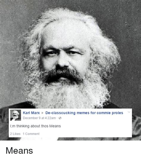 Karl Marx Memes - karl marx de classcucking memes for commie proles december 9 at 422am im thinking about thos