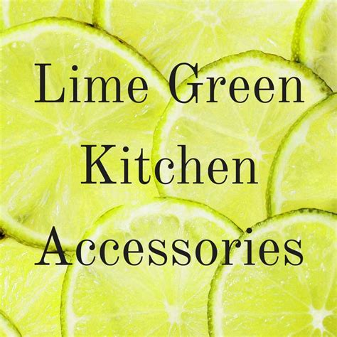 lime green kitchen stuff lime green kitchen accessories ideas for lime green 7104