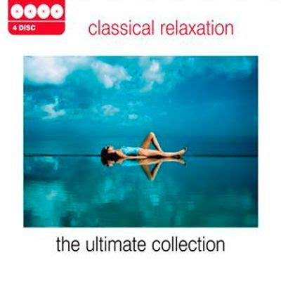 Classical Relaxation The Ultimate Collection Songs