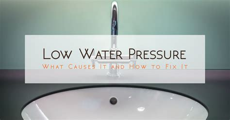 Low Water Pressure In The House What Causes It And How To