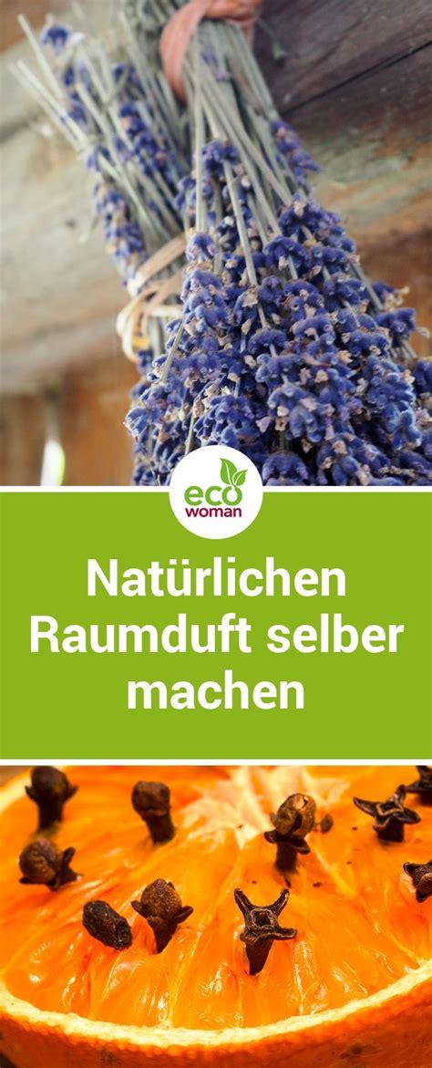 Potpourri Zum Selbermachen by Raumduft Einfach Selber Machen Nat 252 Rlich Und Ohne Chemie