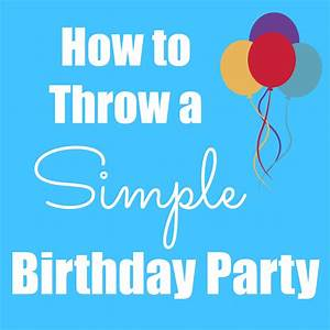 How to Throw a Simple Birthday Party - Happy Home Fairy