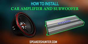 How To Install Car Amplifier And Subwoofer  U2013 A Beginner Guide