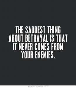 Quotes Death - The saddest thing about betrayal is that it ...