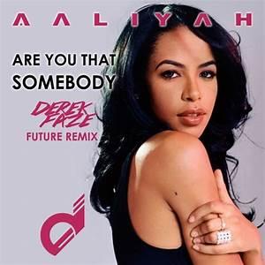 Aaliyah - Are You That Somebody (Derek Faze Future Remix ...
