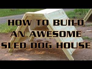 how to build an awesome sled dog house a frame youtube With how to build a dog house youtube
