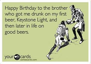 Happy Birthday to the brother who got me drunk on my first ...