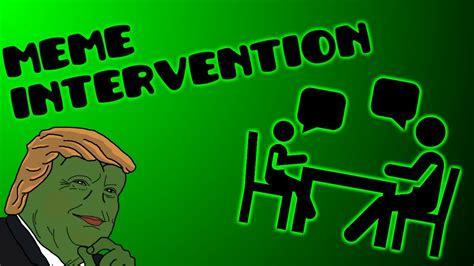 Intervention Meme - meme intervention youtube