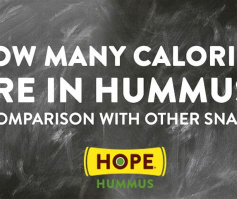 how many calories in hummus how many calories in hummus a snack comparison to other favorites hope foods