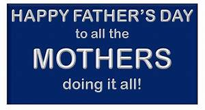 Happy Father's Day to all the Mothers doing it all ...