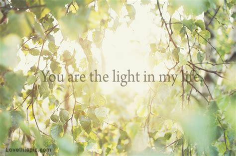 light of life you are the light of my life pictures photos and images