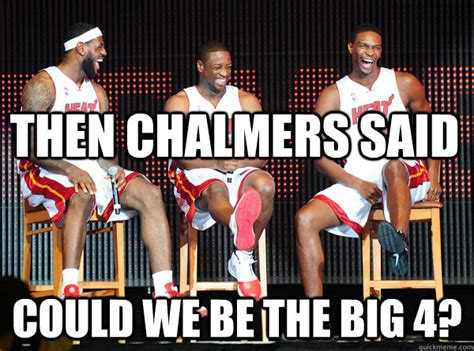 Mario Chalmers Meme - then chalmers said could we be the big 4 mario chalmers quickmeme