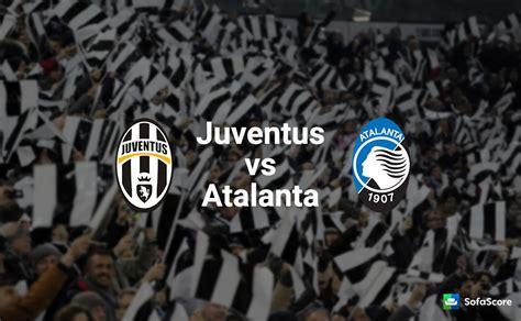 Juventus vs Atalanta – Match preview & Live stream ...