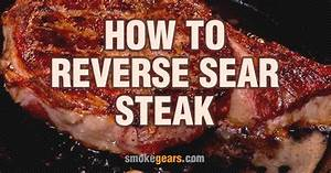 The Best Guide On How To Reverse Sear Steak  2019