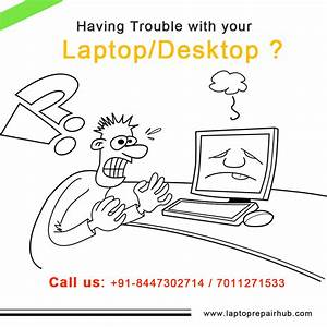 Having trouble with your laptop/desktop ? Call us now: +91 ...