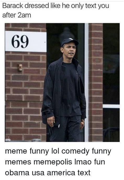 text 69 meme memes funny fun he lol 2am obama lmao america barack usa comedy dressed spanish