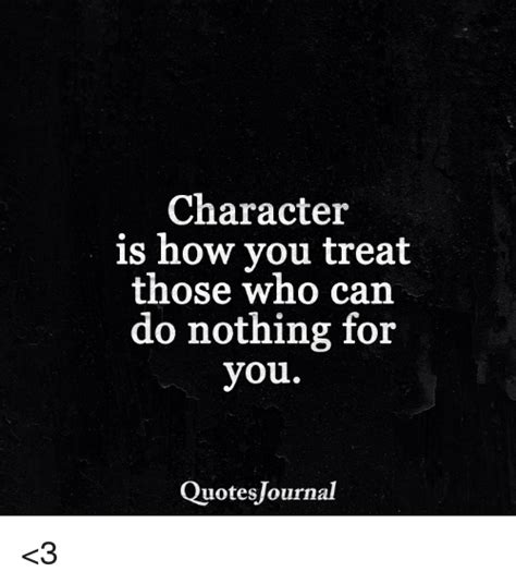 Character Is How You Treat Those Who Can Do Nothing For