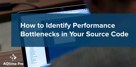 identify performance bottlenecks   source code