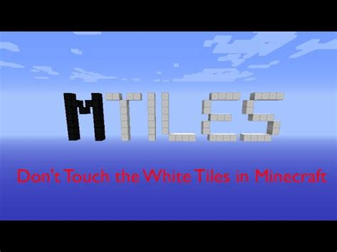 dont touch the white tiles m tiles don t touch the white tiles in minecraft