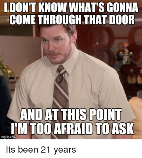Whats Meme - i dont know whats gonna come through that door and at this point im too afraid to ask imgflipcom