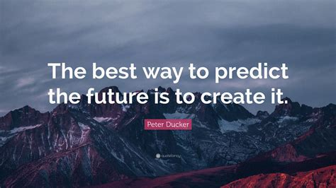 "Peter Ducker Quote ""the Best Way To Predict The Future Is To Create It"" (21 Wallpapers"