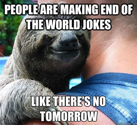 Tapes And Cds Meme - people are making end of the world jokes like there s no tomorrow suspiciously evil sloth