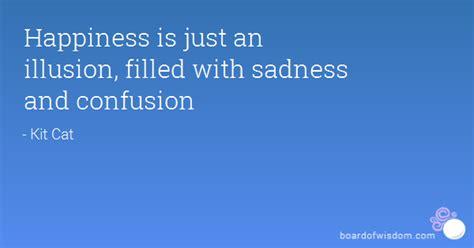 happiness    illusion filled  sadness