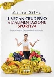 libri alimentazione building il vegan crudismo e l alimentazione sportiva libro di