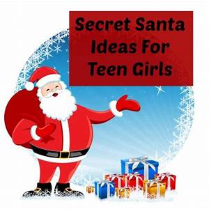 Secret Santa Ideas For Teen Girls Best Gifts for Teen Girls