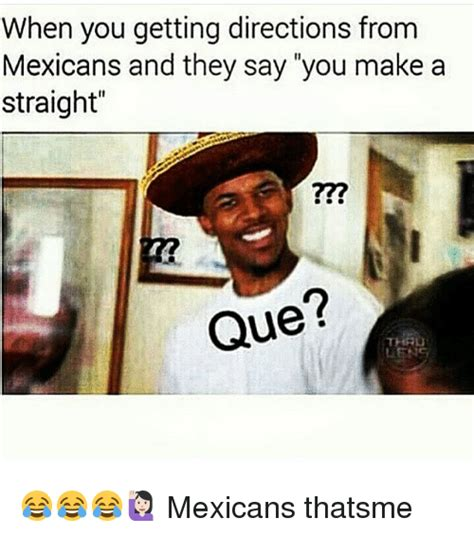 Mexican Girl Meme - when you getting directions from mexicans and they say you make a straight que le mexicans