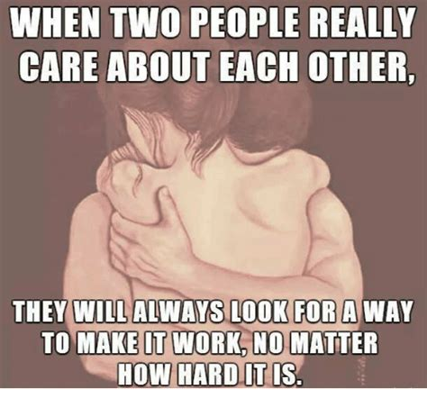 How To Make A Meme With Two Pictures - when two people really care about each other they will always look for away to make it work no