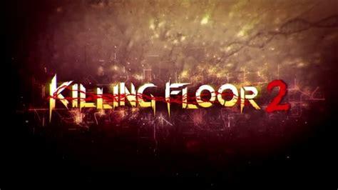 killing floor 2 bugsplat killing floor 2 first major update now available