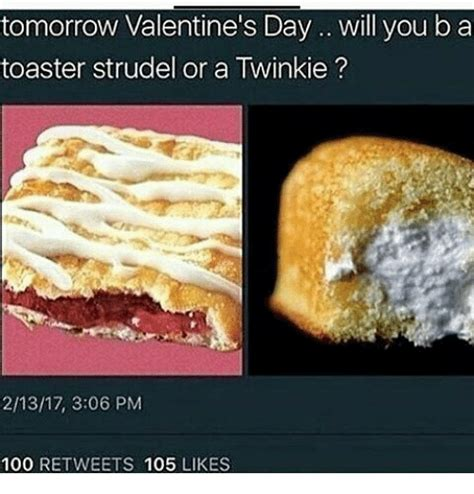 Toaster Strudel Meme - tomorrow valentine s day will you ba toaster strudel or a