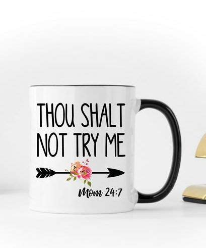 Inspirational coffee quotes that will help you seize the day. Mom Mug, Funny Coffee Mug, Thou Shalt Not Try Me, Gifts for Mom, Mugs with Sayings, Funny Mom ...