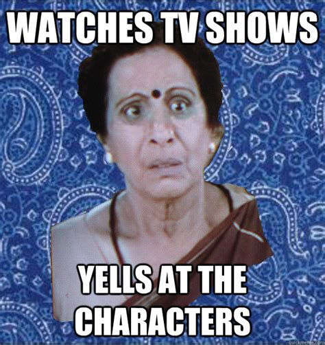 Auntie Meme - watches tv shows yells at the characters pushy indian aunty quickmeme