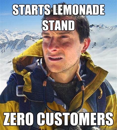 Bear Grylls Meme - zero customers bear grylls better drink my own piss know your meme
