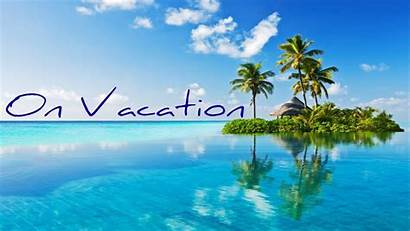 Vacation Going Wallpapers Soon Im Background Backgrounds