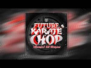 Future Ft Lil Wayne Karate Chop Remix YouTube