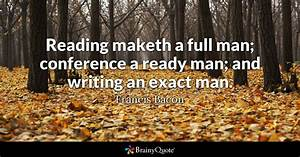 Reading maketh a full man; conference a ready man; and ...