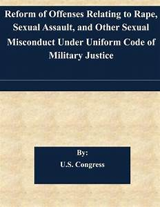 Reform of Offenses Relating to Rape, Sexual Assault, and ...