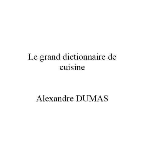 alexandre dumas dictionnaire de cuisine le grand dictionnaire de cuisine alexandre dumas les