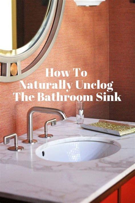 naturally unclog  bathroom sink  ojays