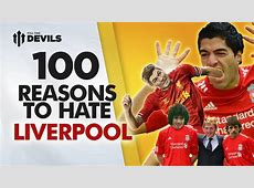 100 reasons to hate Liverpool! By Man United fan channel